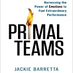 Primal Teams: Harnessing the Power of Emotions to Fuel Extraordinary Performance | Jackie Barretta