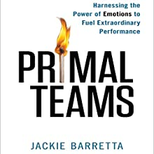 Primal Teams: Harnessing the Power of Emotions to Fuel Extraordinary Performance (       UNABRIDGED) by Jackie Barretta Narrated by Dara Rosenberg