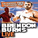 Brendon Burns Live: So I Suppose This Is Offensive Now (       UNABRIDGED) by Brendon Burns Narrated by Brendon Burns