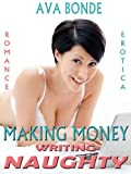 Making Money Writing Naughty - The ULTIMATE Romance and Erotica E-Book Self Publishing Guide!