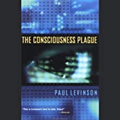 The Consciousness Plague | [Paul Levinson]