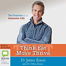 Think Eat Move Thrive: The Practice for an Awesome Life Audiobook by James Rouse, Debra Rouse Narrated by James Rouse, Debra Rouse