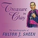 Treasure in Clay: The Autobiography of Fulton J. Sheen | Fulton J. Sheen