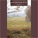 This Time I'll Stay: The Deer/Dear Hunt, Book 3 | Alan Oberdeck