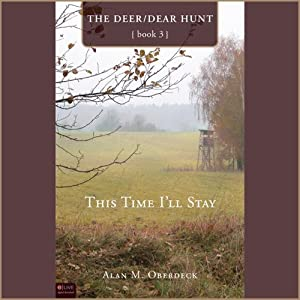 This Time I'll Stay: The Deer/Dear Hunt, Book 3 | [Alan Oberdeck]
