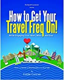 img - for How to Get Your Travel Freq On!: While Engaging Your Heart, Mind and Soul book / textbook / text book