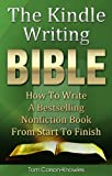 The Kindle Writing Bible: How To Write A Bestselling Nonfiction Book From Start To Finish (Kindle Bible)