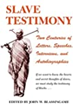 Slave Testimony: Two Centuries of Letters, Speeches, Interviews, and Autobiographies