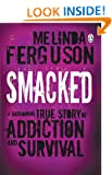 Smacked: A Harrowing True Story of Addiction and Survival