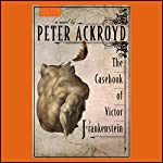 The Casebook of Victor Frankenstein | Peter Ackroyd
