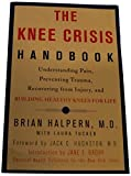 img - for The Knee Crisis Handbook: Understanding Pain, Preventing Trauma, Recovering from Injury, and Building Healthy Knees for Life book / textbook / text book