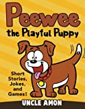 Peewee the Playful Puppy: Short Stories, Jokes, and Games! (Fun Time Series for Beginning Readers)