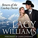 Return of the Cowboy Doctor: Wyoming Legacy, Book 3 Audiobook by Lacy Williams Narrated by Laura Jennings