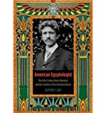 img - for [(American Egyptologist: The Life of James Henry Breasted and the Creation of His Oriental Institute )] [Author: Jeffrey Abt] [Jan-2012] book / textbook / text book