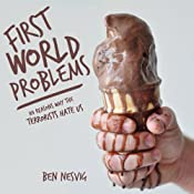 First World Problems: 101 Reasons Why the Terrorists Hate Us | [Ben Nesvig]
