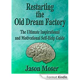 Restarting the Old Dream Factory: The Ultimate Inspirational and Motivational Self-Help Guide (English Edition)