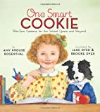 One Smart Cookie: Bite-Size Lessons for the School Years and Beyond (0061429708) by Rosenthal, Amy Krouse