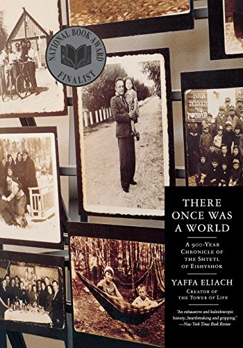 There Once Was a World: A 900-Year Chronicle of the Shtetl of Eishyshok