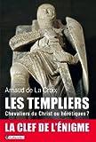 echange, troc Arnaud de La Croix - Les templiers. Chevaliers du Christ ou hérétiques ?