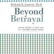 Beyond Betrayal: Taking Charge of Your Life after Boyhood Sexual Abuse | [Richard B. Gartner]