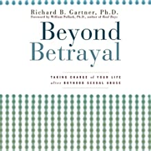 Beyond Betrayal: Taking Charge of Your Life after Boyhood Sexual Abuse (       UNABRIDGED) by Richard B. Gartner Narrated by Fleet Cooper