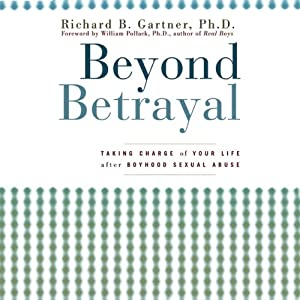 Beyond Betrayal: Taking Charge of Your Life after Boyhood Sexual Abuse | [Richard B. Gartner]