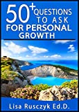 50 Questions to Ask for Personal Growth: Questions for Reflection, Evaluation, and Self-Growth
