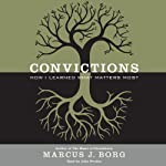 Convictions: How I Learned What Matters Most | Marcus J. Borg