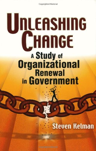Unleashing Change: A Study of Organizational Renewal in Government