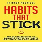 Habits That Stick: The Ultimate Guide to Building Powerful Habits That Stick Once and For All | Thibaut Meurisse