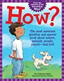 How?: The Most Awesome Question and Answer Book About Nature, Animals, People, Places - and You!