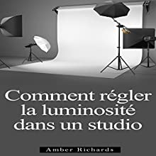 Comment Installer un Studio de Photographie [How to Install a Photo Studio] | Livre audio Auteur(s) : Amber Richards Narrateur(s) : Anne-Sophie Marie