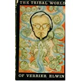 THE TRIBAL WORLD OF VERRIER ELWIN: AN AUTOBIOGRAHY.