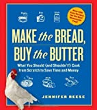 Make the Bread, Buy the Butter: What You Should and Shouldn't Cook from Scratch--Over 120 Recipes for the Best Homemade Foods by Jennifer Reese (Oct 16 2012)