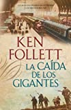 Ken Follett La Caida de los Gigantes = Fall of Giants (Vintage Espanol)