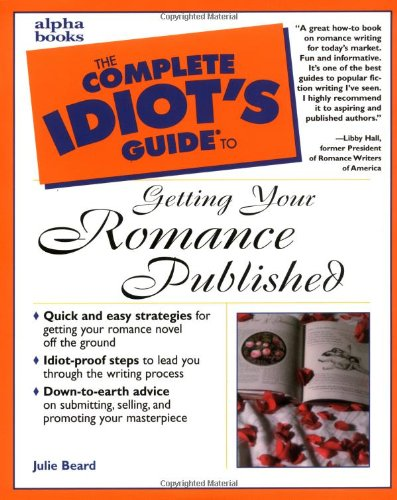 Complete Idiot's Guide to Getting Your Romance Published