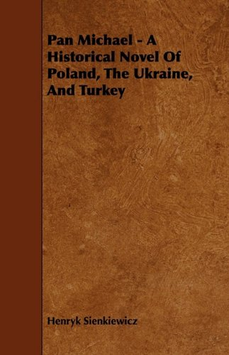 Pan Michael - A Historical Novel of Poland, the Ukraine, and Turkey