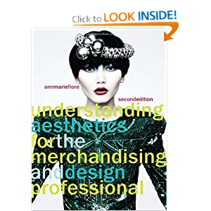Understanding Aesthetics for the Merchandising and Design Professional, (2nd Edition) Ann Marie Fiore
