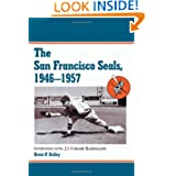 San Francisco Seals, 1946-1957: Interviews With 25 Former Baseballers