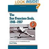 San Francisco Seals, 1946-1957: Interviews With 25 Former Baseballers