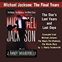 Michael Jackson: The Final Years: A Selection from Michael Jackson: The Magic, The Madness, The Whole Story, 1958-2009 (       UNABRIDGED) by J. Randy Taraborrelli Narrated by Robert Petkoff