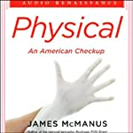 Physical: An American Checkup | James McManus