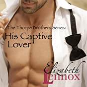 His Captive Lover: Thorpe Brothers, Book 1 | [Elizabeth Lennox]