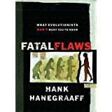Fatal Flaws: What Evolutionists Don't Want You to Know ~ Hank Hanegraaff