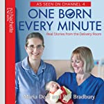 One Born Every Minute: Real Stories from the Delivery Room | Maria Dore,Ros Bradbury