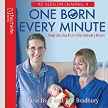 One Born Every Minute: Real Stories from the Delivery Room (       UNABRIDGED) by Maria Dore, Ros Bradbury Narrated by Judy Sweeney, Emma Kay