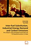 img - for Inter-fuel Substitution, Industrial Energy Demand and Carbon Emissions: An analysis using firm/plant-level data for 14 industrial sectors in India book / textbook / text book