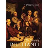 The Society of Dilettanti: Archaeology and Identity in the British Enlightenment (Paul Mellon Centre for Studies in British Art)by Jason M Kelly