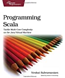 Programming Scala: Tackle Multi-Core Complexity on the Java Virtual Machine