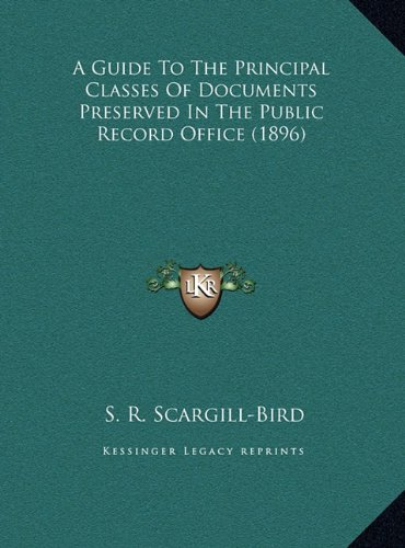 A   Guide to the Principal Classes of Documents Preserved in Ta Guide to the Principal Classes of Documents Preserved in the Public Record Office (189